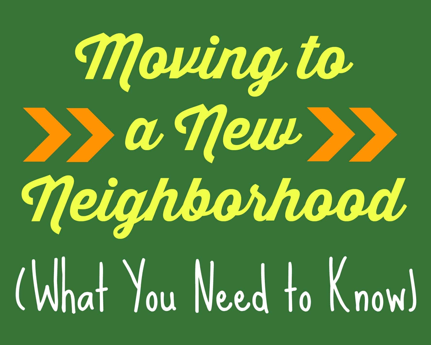 Moving to a New Neighborhood: What You Need to Know