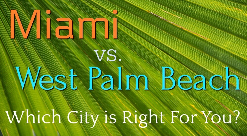 Miami vs. West Palm Beach: Which City is Right for You?
